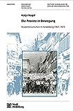 Die Provinz in Bewegung (Buchreihe der Stadt Heidelberg) - Katja Nagel