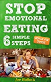 Image de Emotional Eating: How to Stop Binge Eating & Overeating when the World Doesn't Give a Fl