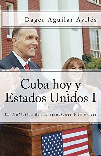 Cuba hoy y Estados Unidos: La Dialéctica de sus relaciones bilaterales
