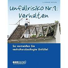 Unfallrisiko Nr. 1: Verhalten: So vermeiden Sie verhaltensbedingte Unfälle by E.-Werner Müller (2012-03-08)