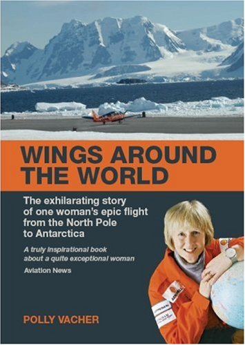 Wings Around the World: The Exhilirating Story of One Woman's Epic Flight from the North Pole to Antarctica por Polly Vacher