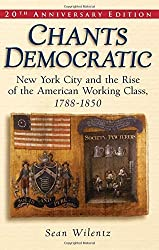 Chants Democratic: New York City and the Rise of the American Working Class, 1788-1850 by Sean Wilentz (2004-10-07)