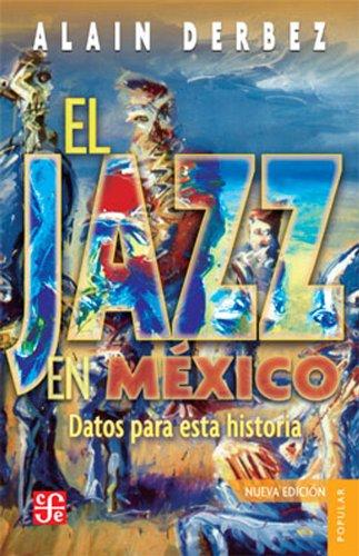 El Jazz en Mexico: Datos Para Esta Historia = The Jazz in Mexico (Coleccion Popular (Fondo de Cultura Economica)) por Alain Derbez