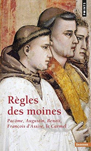 Règles des moines : Pacôme, Augustin, Benoît, François d'Assise, Carmel