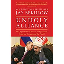 Unholy Alliance: The Agenda Iran, Russia, and Jihadists Share for Conquering the World (English Edition)