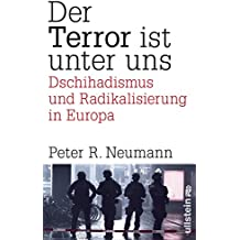 Der Terror ist unter uns: Dschihadismus, Radikalisierung und Terrorismus in Europa