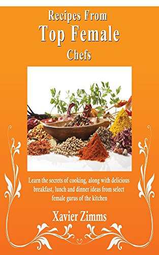 recipes-from-top-female-chefs-learn-the-secrets-of-cooking-along-with-delicious-breakfast-lunch-and-