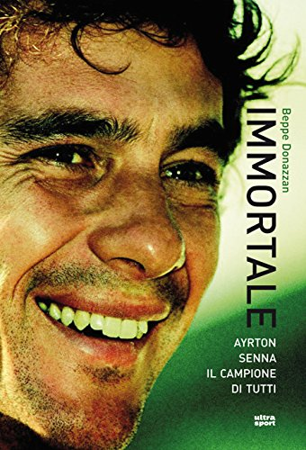 Immortale. Ayrton Senna il campione di tutti (Italian Edition) por Beppe Donazzan