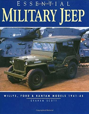 Essential Military Jeep: Willys, Ford and Bantam Models, 1941-45 (Essential Series) by Graham Scott (20-Sep-1996) Paperback