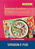 Construire la notion de temps à l'école maternelle (Pédagogie pratique) (French Edition)