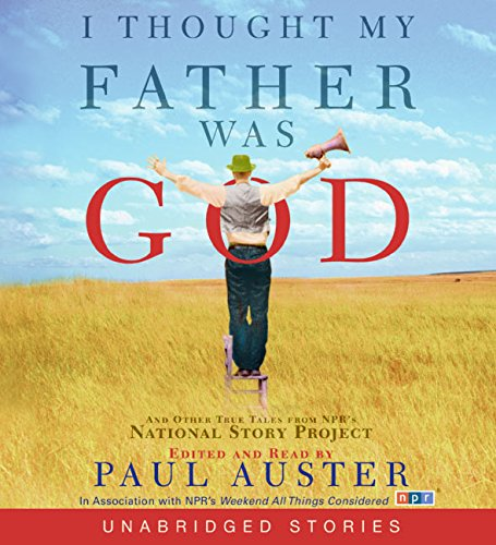 I Thought My Father Was God CD: And Other True Tales from NPR's National Story Project