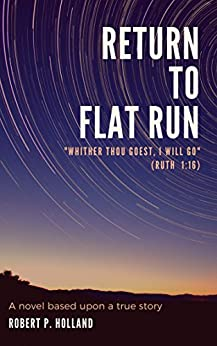 """Return to Flat Run: """"Whither thou goest, I will go; Where thou diest, will I die, and there will I be buried"""" (Ruth 1:16-17). (English Edition) di [Holland, Robert P.]"""