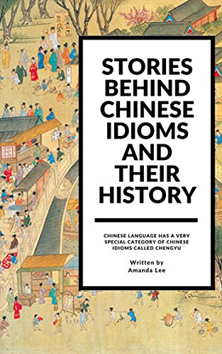 Chinese Idioms And Their History (English Edition)