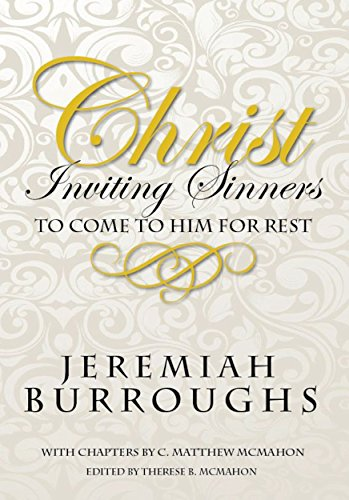 Christ Inviting Sinners to Come to Him for Rest (English Edition) por Jeremiah Burroughs