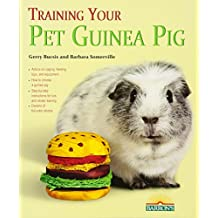 Training Your Guinea Pig (Training Your Pet) (Training Your Pet Series) (Training Your Pet (Barron's))