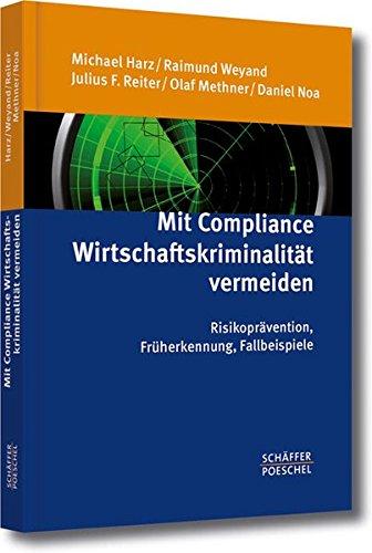 Mit Compliance Wirtschaftskriminalität vermeiden: Risikoprävention, Früherkennung, Fallbeispiele