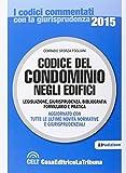 Codice del condominio negli edifici. Legislazione, giurisprudenza, bibliografia, formulario e pratica