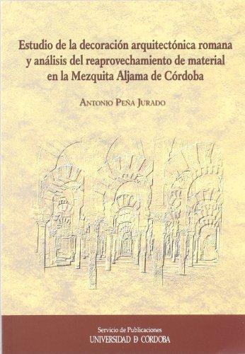 Estudio de la decoración arquitectónica romana y análisis del reaprovechamiento de material en la mezquita Aljama de Córdoba