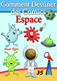 Livre de Dessin: Comment Dessiner des Comics - Espace (Apprendre Dessiner t. 35)