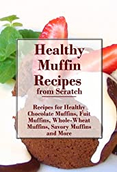 Healthy Muffin Recipes: Recipes for Healthy Chocolate Muffins, Healthy Fruit Muffins, Healthy Savory Muffins and More (The Best Healthy Recipes) (English Edition)