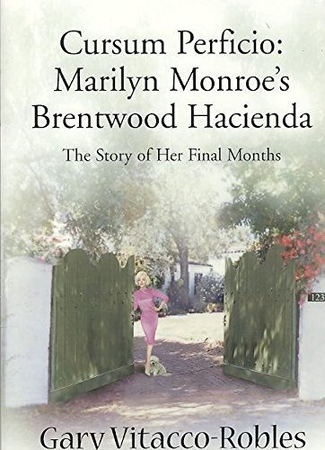 [Cursum Perficio: Marilyn Monroe's Brentwood Hacienda: The Story of Her Final Months] (By: Gary Vitacco-Robles) [published: August, 2000]