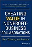 Creating Value in Nonprofit-Business Collaborations: New Thinking and Practice by James E. Austin (2014-03-03)