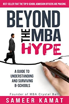 Beyond the MBA Hype: A Guide to Understanding and Surviving B-Schools: Indian Edition by [Kamat, Sameer]