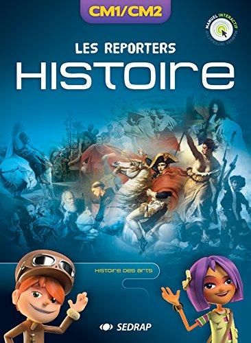 Histoire, Histoire des arts CM1/CM2 Les Reporters : Manuel interactif