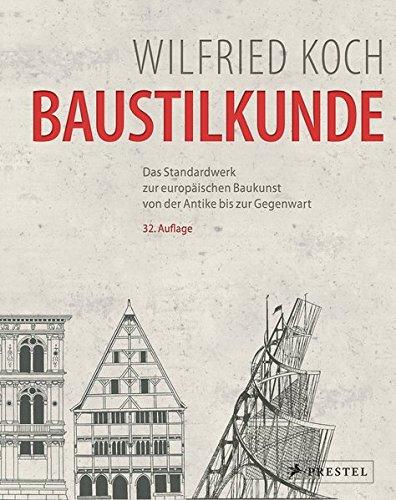 Baustilkunde: Das Standardwerk zur europäischen Baukunst von der Antike bis zur Gegenwart
