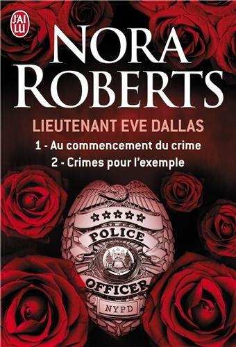 Lieutenant Eve Dallas : Tome 1, Au commencement du crime ; Tome 2, Crimes pour l'exemple par Nora Roberts