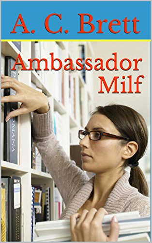 Ambassador Milf: (XXX - Lesbian Milf Younger Woman Younger Man Bisexual Office Threesome)