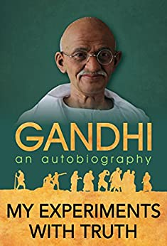 My Experiments with Truth: An Autobiography of Mahatma Gandhi by [Gandhi, M.K.]