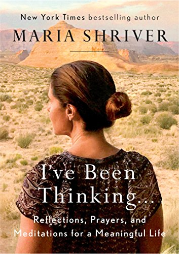 Download free i ve been thinking reflections prayers and download free i ve been thinking reflections prayers and meditations for a meaningful life pdf online by maria shriver books online free 5478 fandeluxe Images