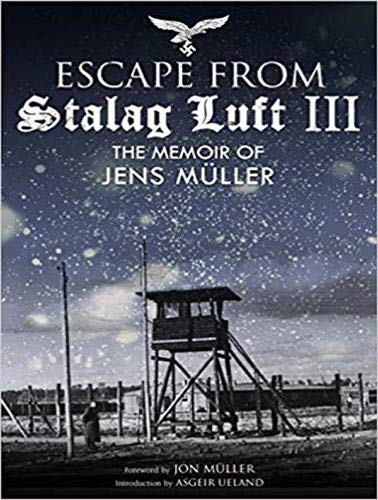 Escape from Stalag Luft III: The Memoir of Jens Muller