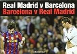 Real Madrid v Barcelona, Barcelona v Real Madrid