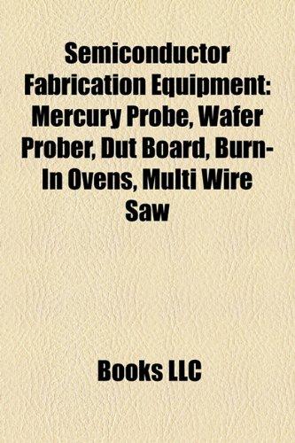 Semiconductor Fabrication Equipment: Mercury Probe, Wafer Prober, Dut Board, Burn-In Ovens, Multi Wire Saw