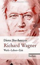 Richard Wagner: Werk - Leben - Zeit