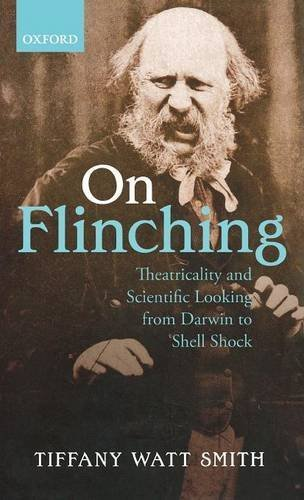 On Flinching: Theatricality and Scientific Looking from Darwin to Shell-Shock by Tiffany Watt-Smith (2014-06-17)