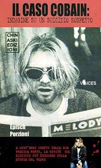 Il caso Cobain. Indagine su un suicidio sospetto di [Episch Porzioni]