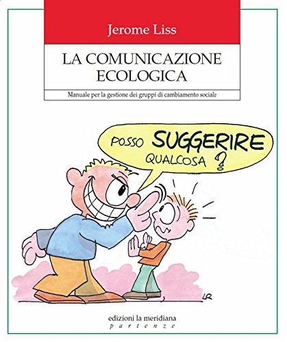 La comunicazione ecologica. Manuale per la gestione dei gruppi di cambiamento sociale