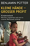 Kleine Hände – großer Profit: Kinderarbeit – Welches ungeahnte Leid sich in unserer Warenwelt verbirgt