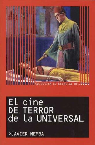 El cine de terror de la Universal (Lo Esencial De.../ The Essentials of...) por Javier Memba