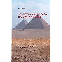 Von Schwarzen Pyramiden und anderen Rätseln: Geheimnisse der Vergangenheit auf dem Prüfstand