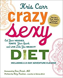 Crazy Sexy Diet: Eat Your Veggies, Ignite Your Spark, And Live Like You Mean It! by Kris Carr (2011-12-20)