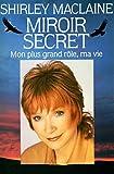 Miroir secret - Mon plus grand rôle , ma vie / Shirley Maclaine