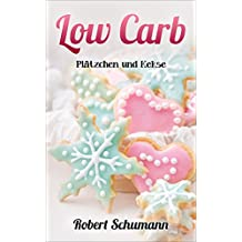 Low Carb Plätzchen & Kekse: Backen ohne Weizenmehl und ohne Zucker