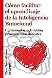 Cómo facilitar el aprendizaje de la Inteligencia Emocional: Herramientas, actividades y competencias docentes