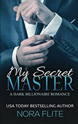 My Secret Master (A Dark Billionaire Romance) by Nora Flite (2015-06-29)