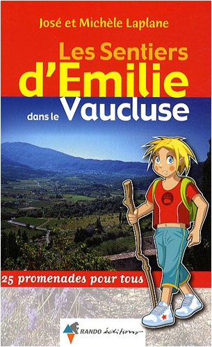 Les sentiers d'Emilie dans le Vaucluse : 25 promenades pour tous