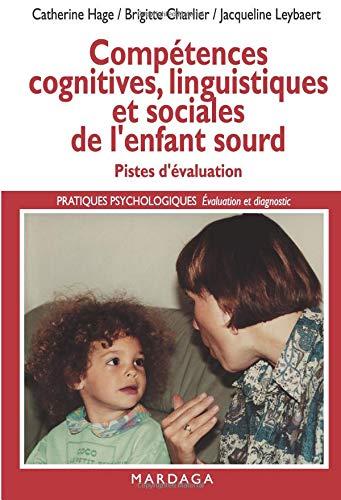 Compétences cognitives, linguistiques et sociales de l'enfant sourd: Pistes d'évaluation de la déficience auditive par Catherine Hage